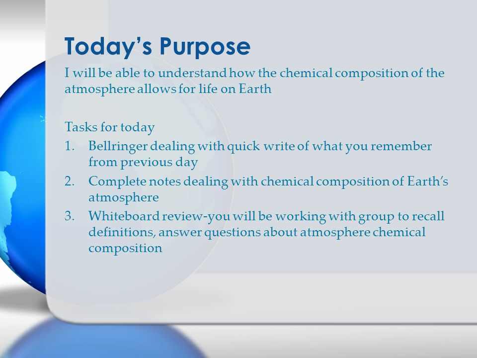 Today's Purpose I will be able to understand how the chemical composition of the atmosphere allows for life on Earth.