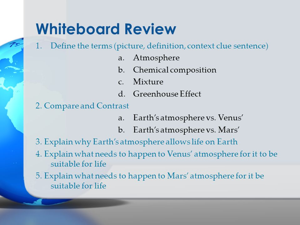 Whiteboard Review Define the terms (picture, definition, context clue sentence) Atmosphere. Chemical composition.