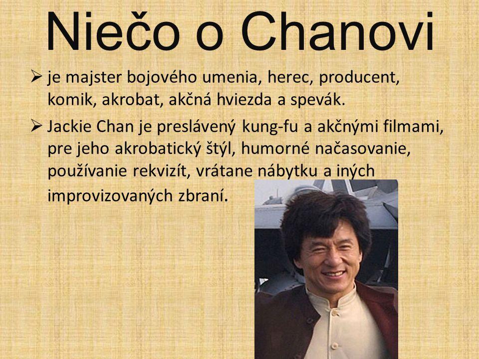 Niečo o Chanovi je majster bojového umenia, herec, producent, komik, akrobat, akčná hviezda a spevák.