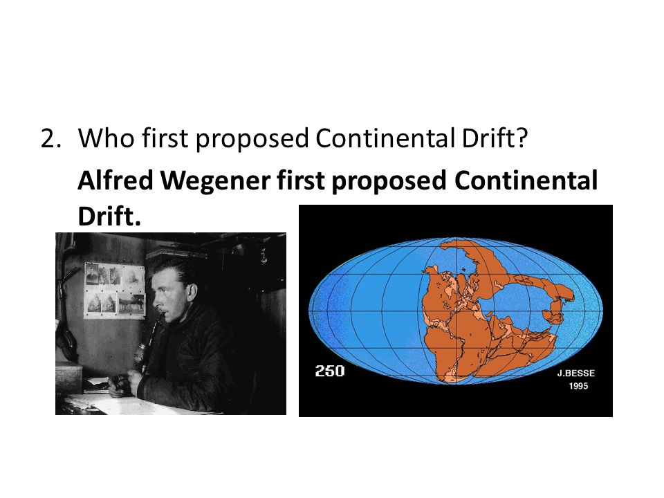 Who first proposed Continental Drift