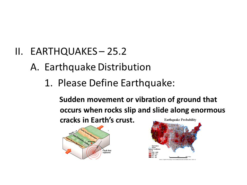 EARTHQUAKES – 25.2 A. Earthquake Distribution. 1. Please Define Earthquake: