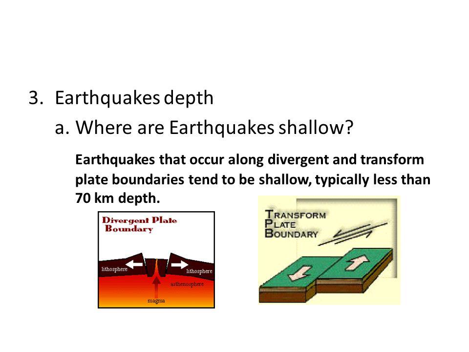 Earthquakes depth a. Where are Earthquakes shallow