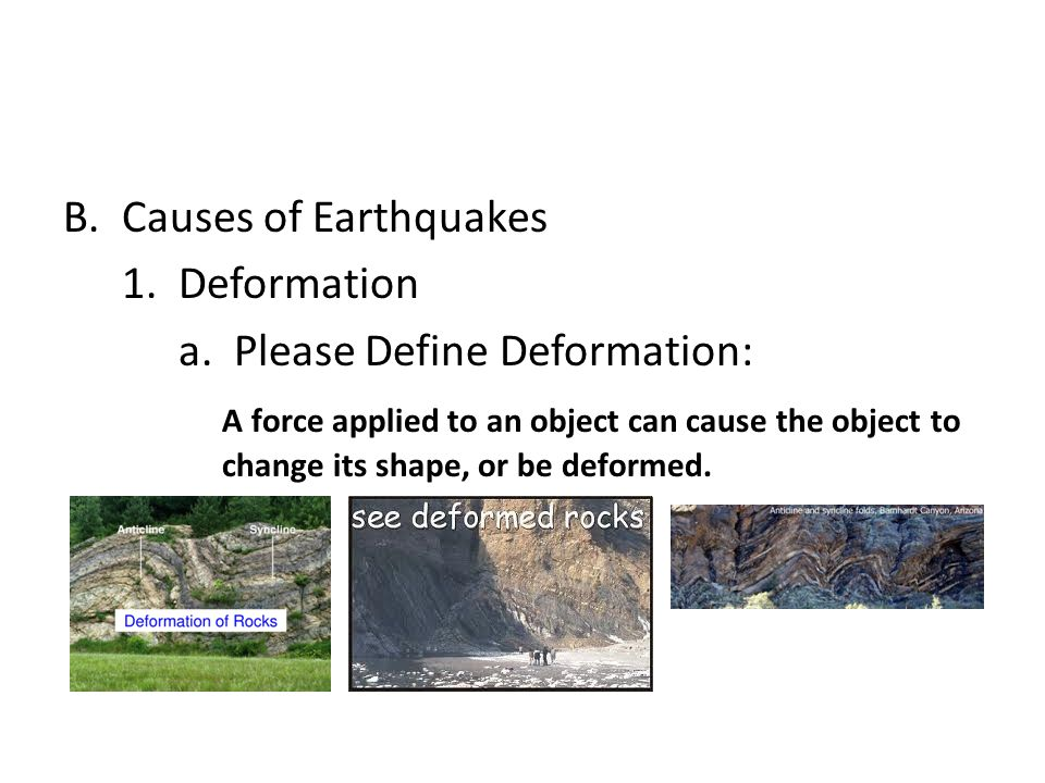 Causes of Earthquakes 1. Deformation. a. Please Define Deformation: