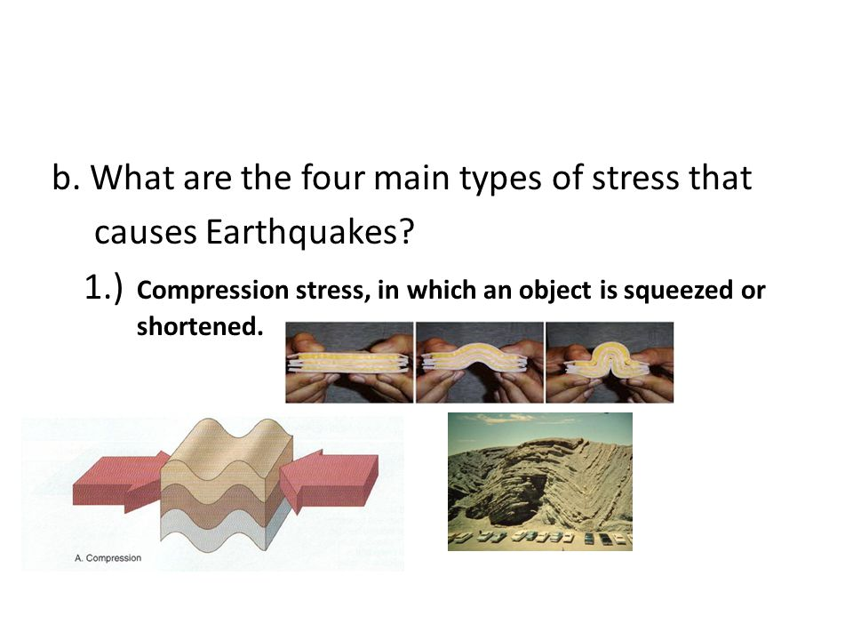 b. What are the four main types of stress that causes Earthquakes. 1