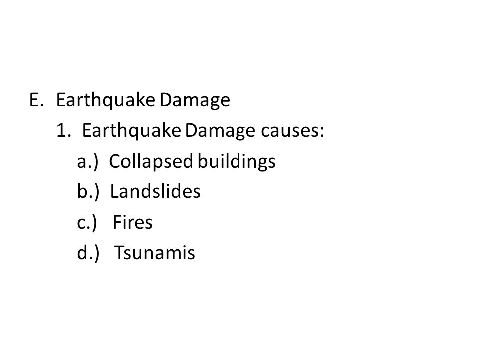 Earthquake Damage 1. Earthquake Damage causes: a.) Collapsed buildings. b.) Landslides. c.) Fires.
