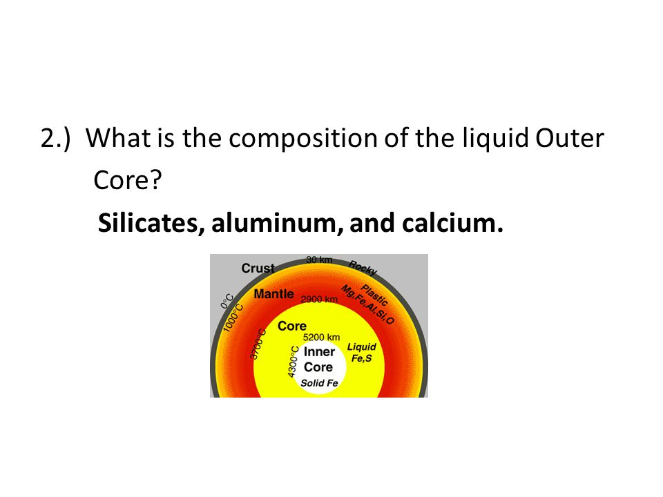 2. ) What is the composition of the liquid Outer Core