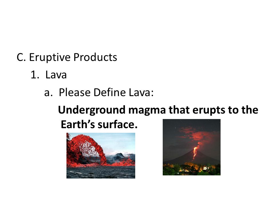 C. Eruptive Products 1. Lava a