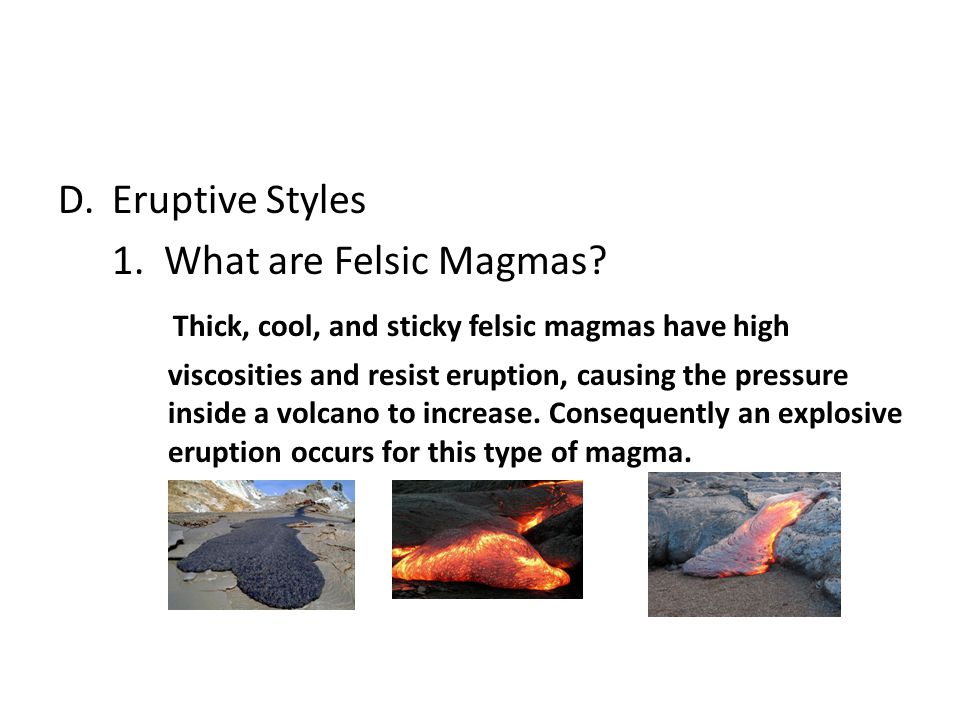 Thick, cool, and sticky felsic magmas have high