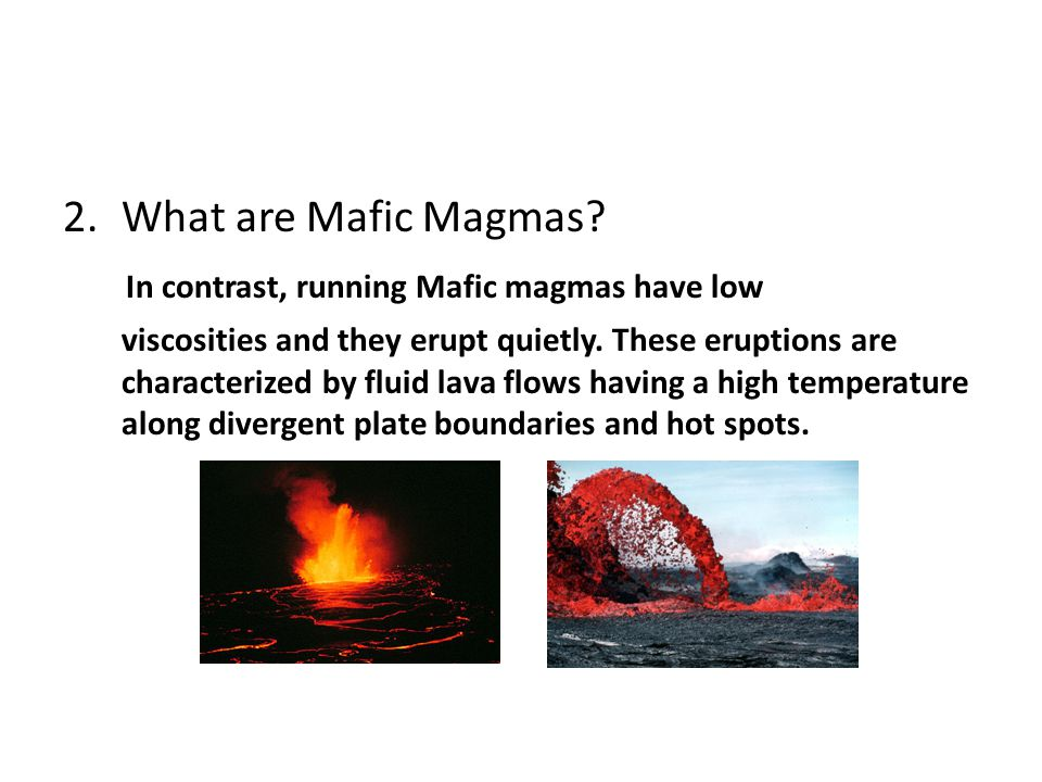In contrast, running Mafic magmas have low