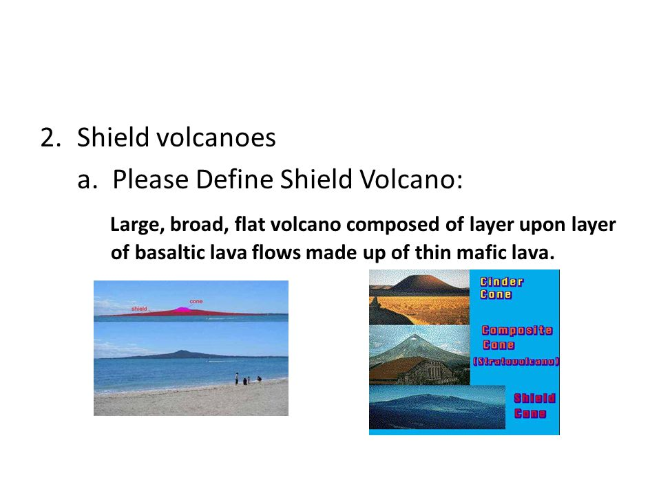 Shield volcanoes a. Please Define Shield Volcano: