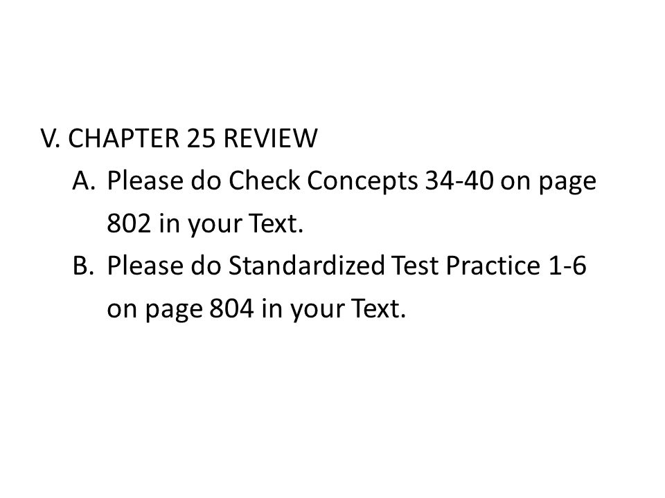 V. CHAPTER 25 REVIEW A. Please do Check Concepts 34-40 on page 802 in your Text.
