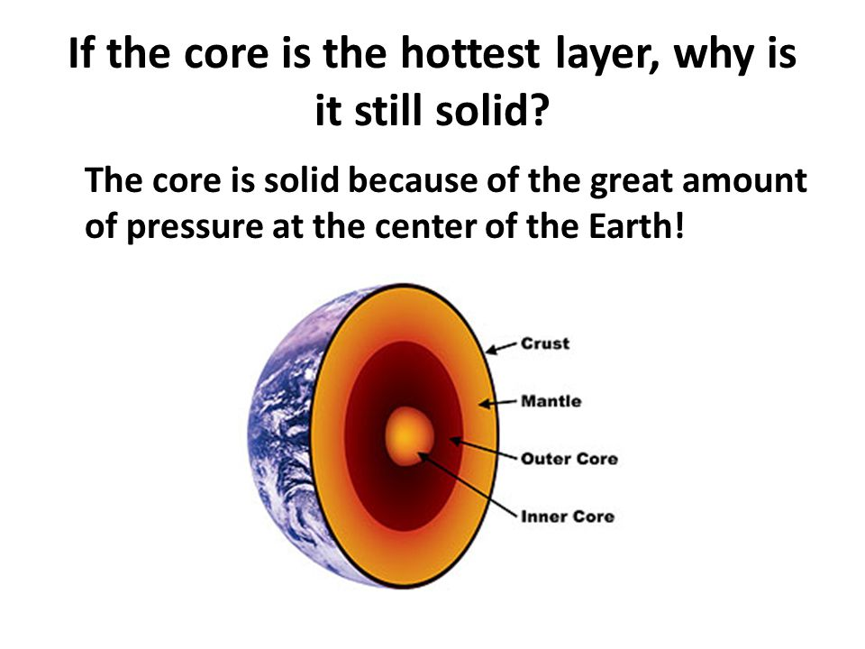 If the core is the hottest layer, why is it still solid