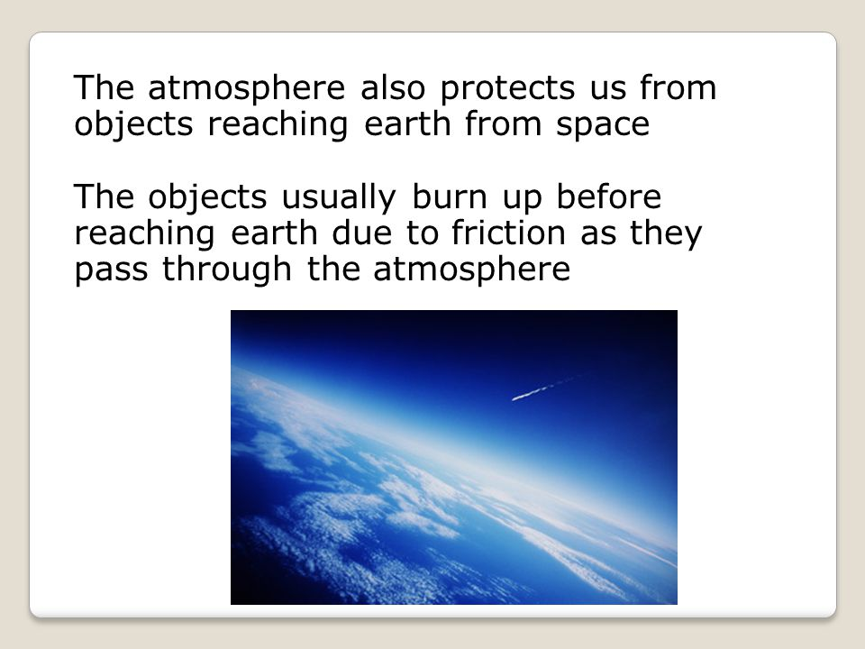 The atmosphere also protects us from objects reaching earth from space