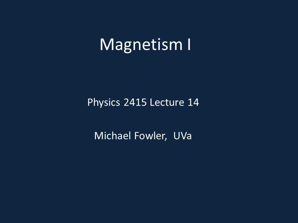 Physics 2415 Lecture 14 Michael Fowler, UVa
