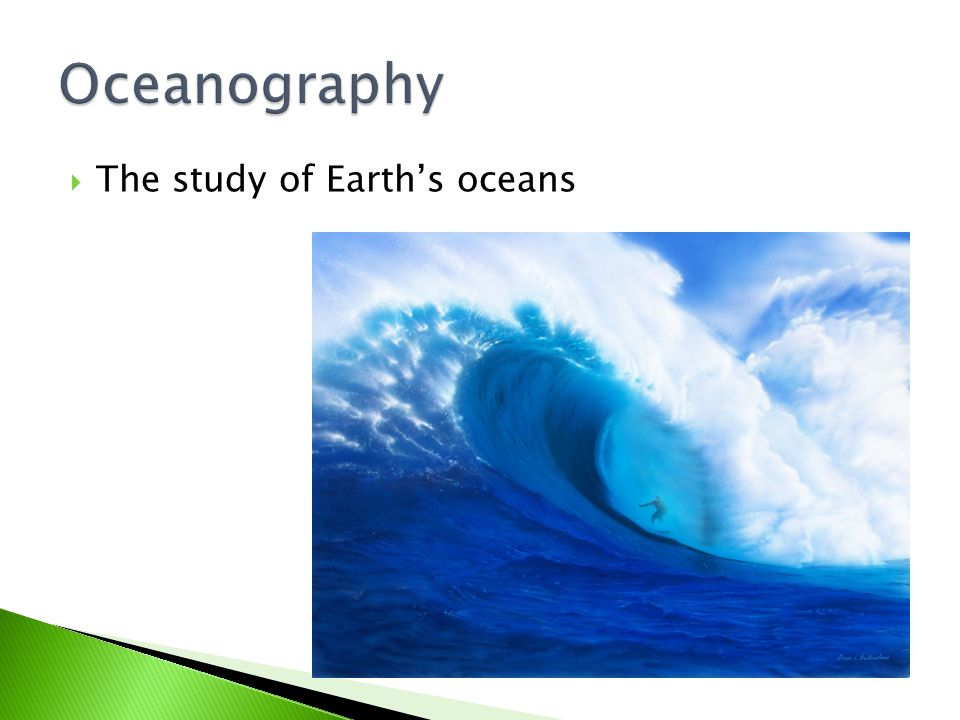 Oceanography The study of Earth's oceans
