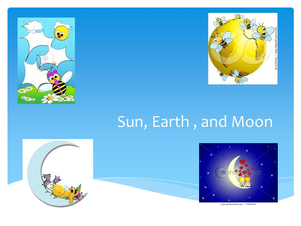 Sun, Earth , and Moon