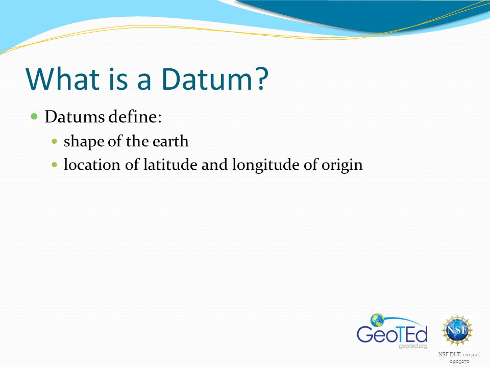 What is a Datum Datums define: shape of the earth