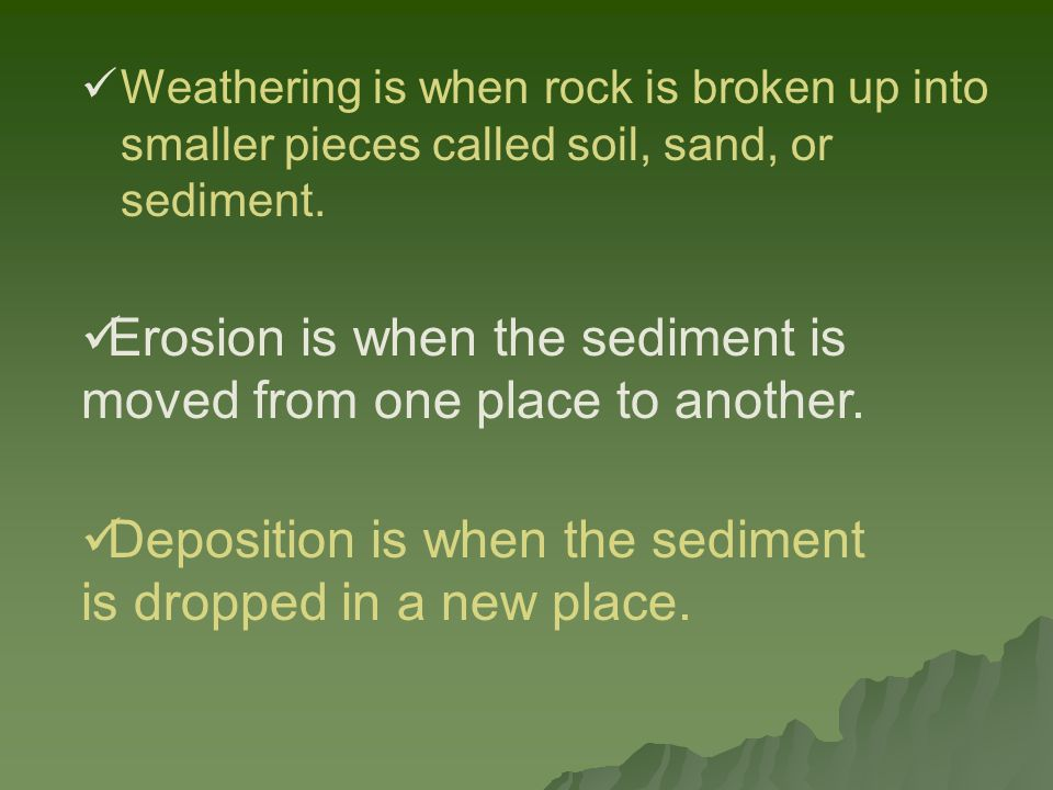 Erosion is when the sediment is moved from one place to another.