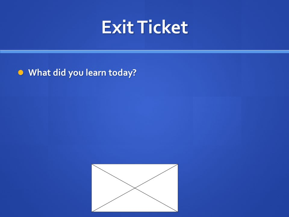 Exit Ticket What did you learn today