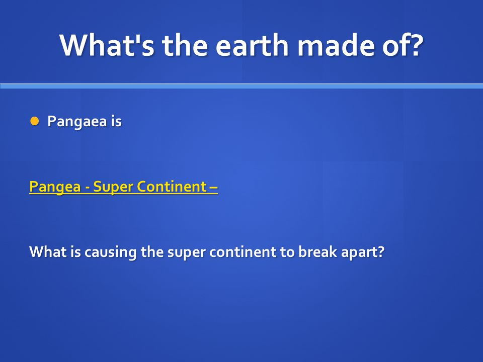 What s the earth made of Pangaea is Pangea - Super Continent –