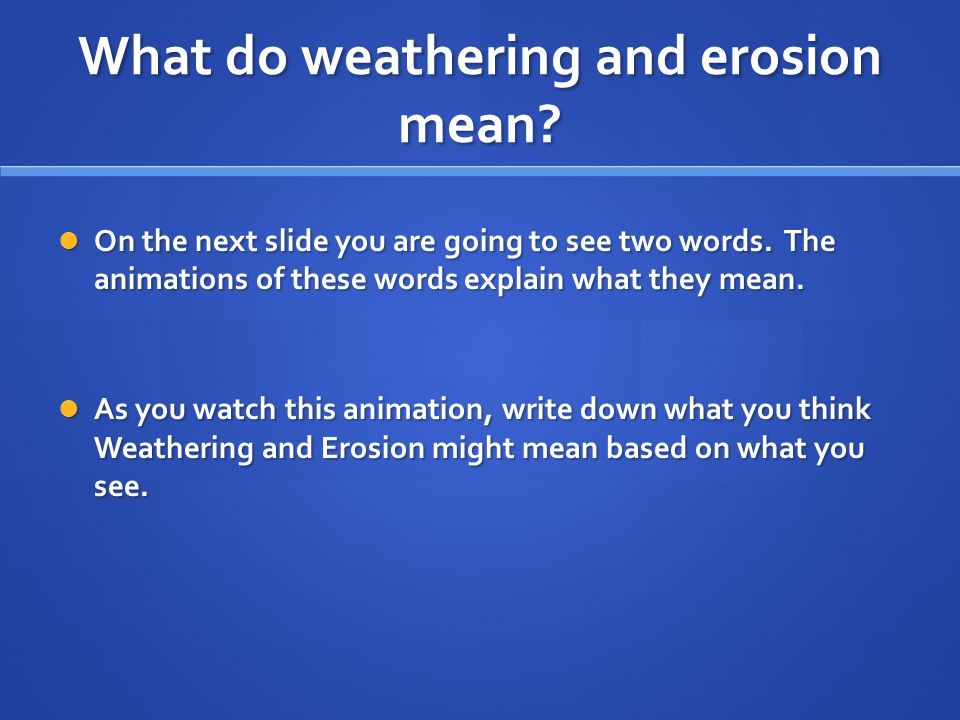 What do weathering and erosion mean
