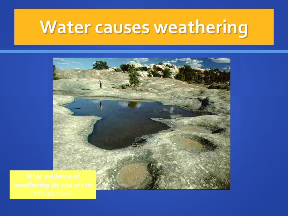 Water causes weathering
