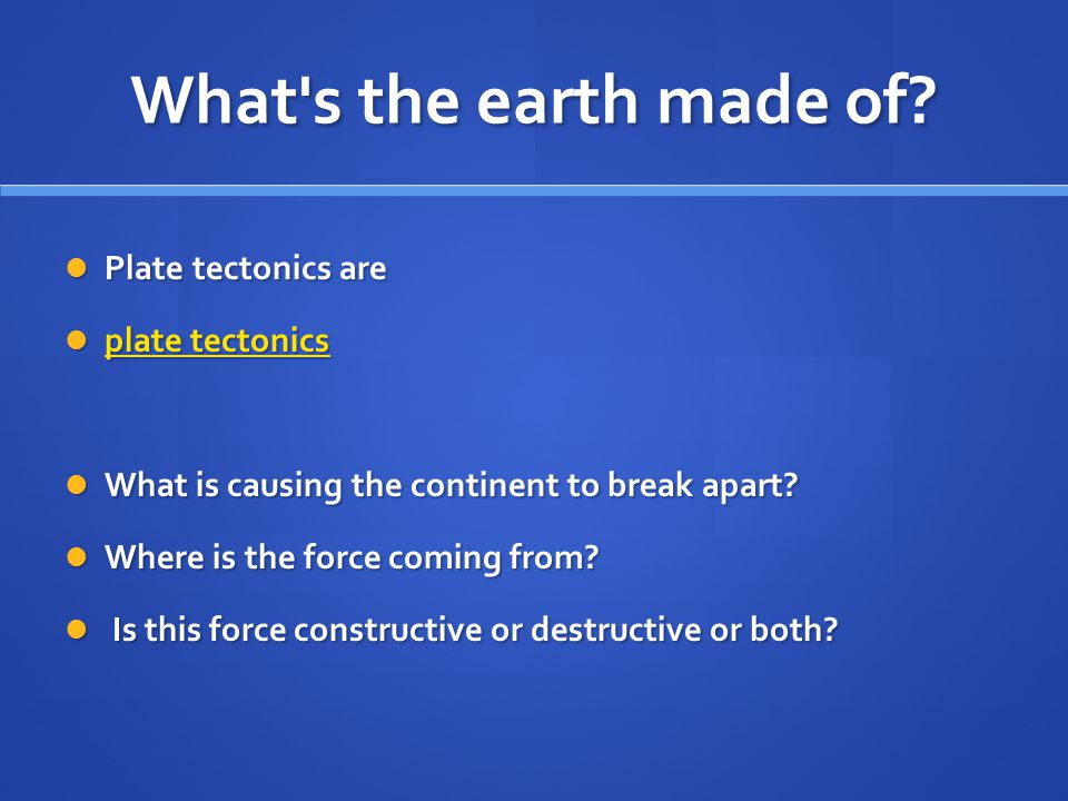 What s the earth made of Plate tectonics are plate tectonics