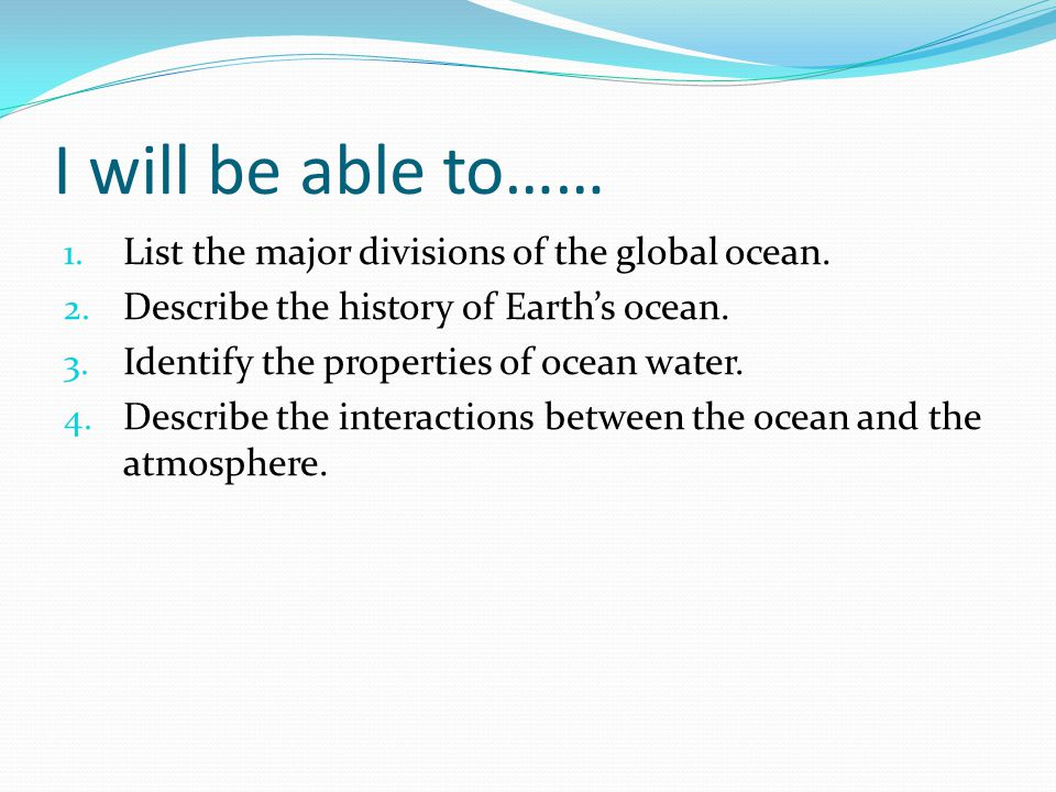 I will be able to…… List the major divisions of the global ocean.