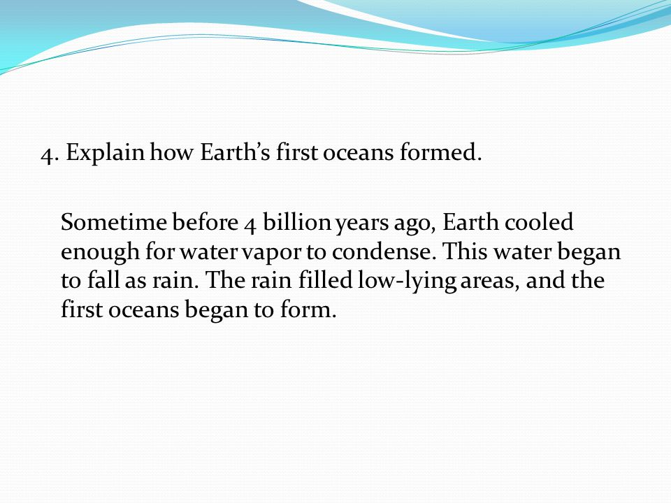 4. Explain how Earth's first oceans formed.