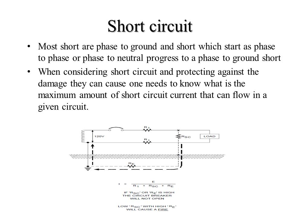Short circuit Most short are phase to ground and short which start as phase to phase or phase to neutral progress to a phase to ground short.