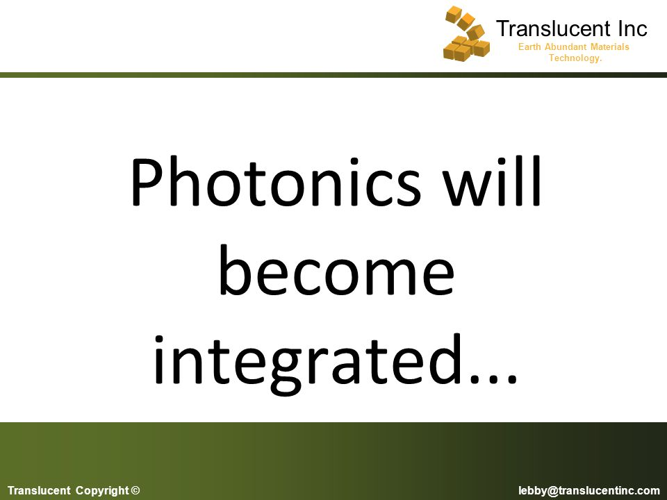 Photonics will become integrated...