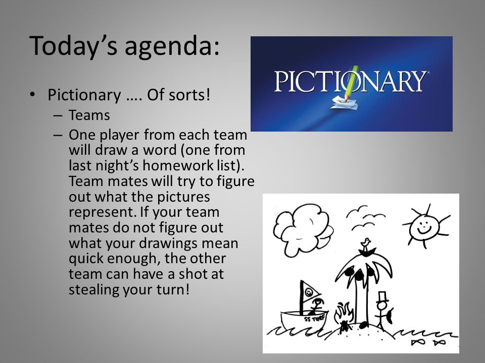Today's agenda: Pictionary …. Of sorts! Teams