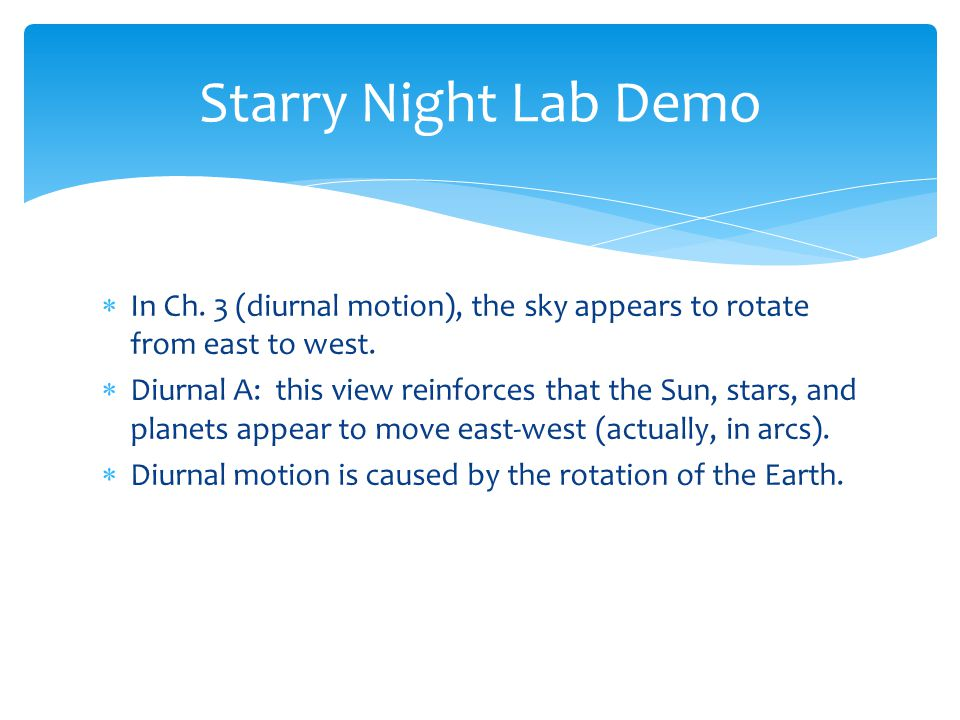 Starry Night Lab Demo In Ch. 3 (diurnal motion), the sky appears to rotate from east to west.