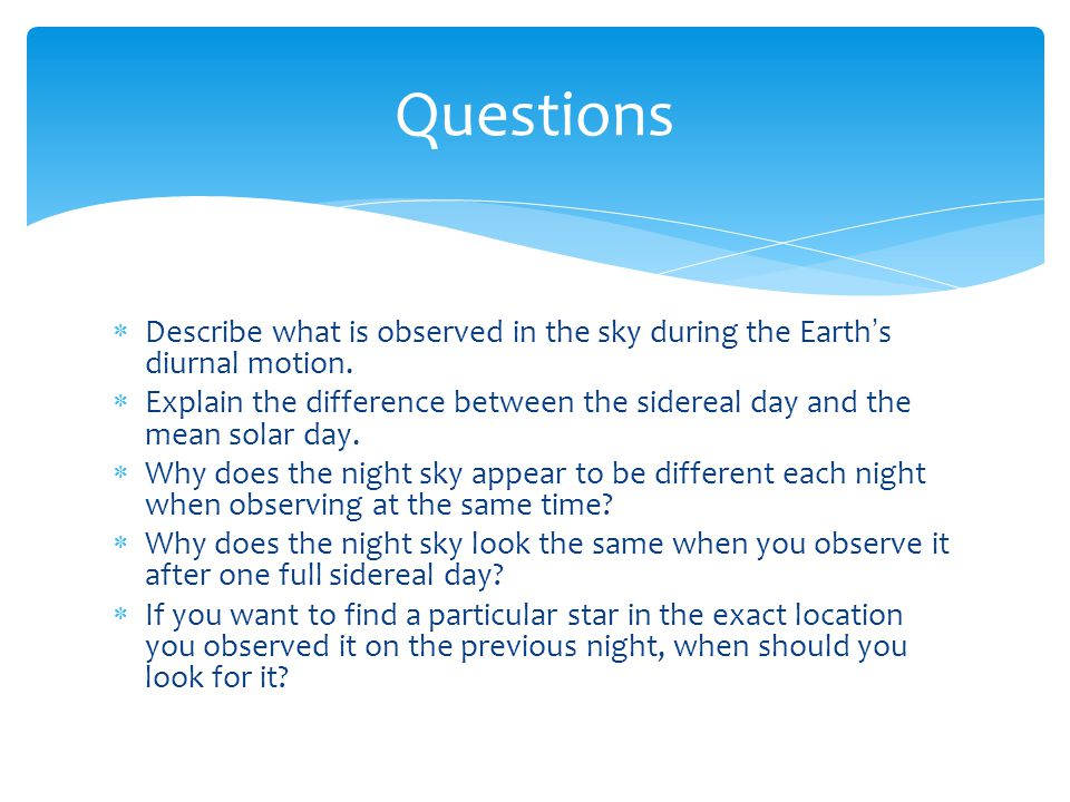 Questions Describe what is observed in the sky during the Earth's diurnal motion.