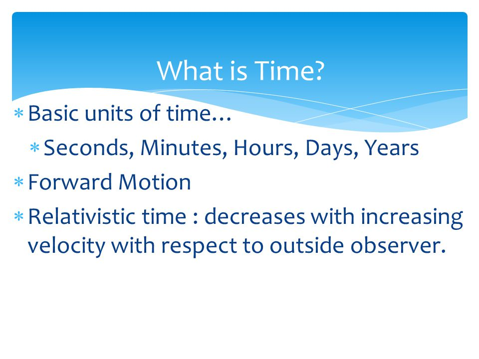 What is Time Basic units of time…