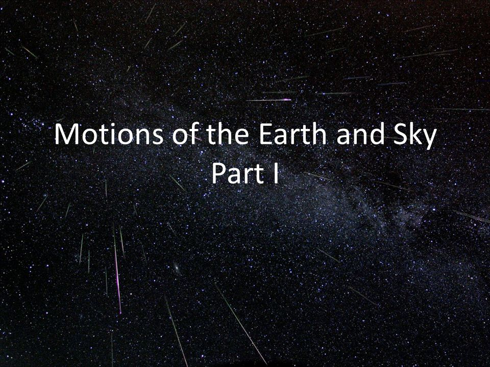 Motions of the Earth and Sky