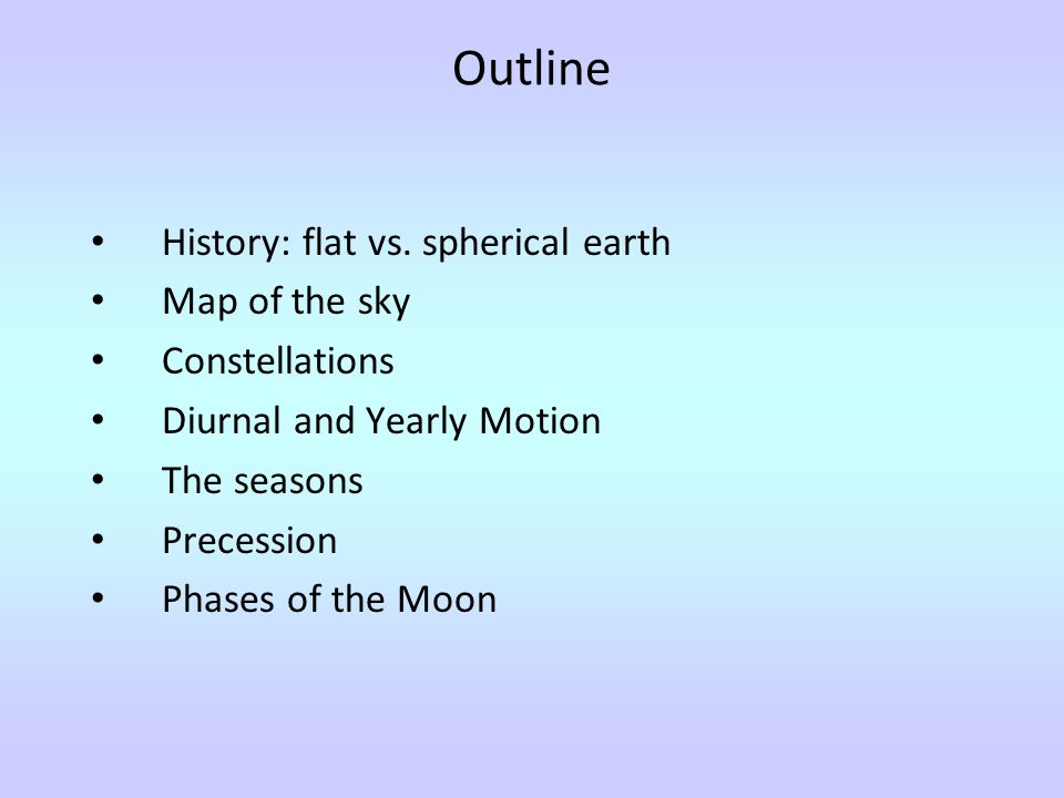 Outline History: flat vs. spherical earth Map of the sky