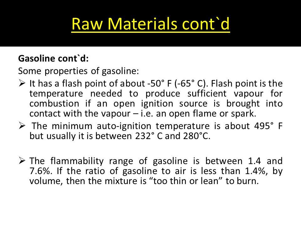 Raw Materials cont`d Gasoline cont`d: Some properties of gasoline: