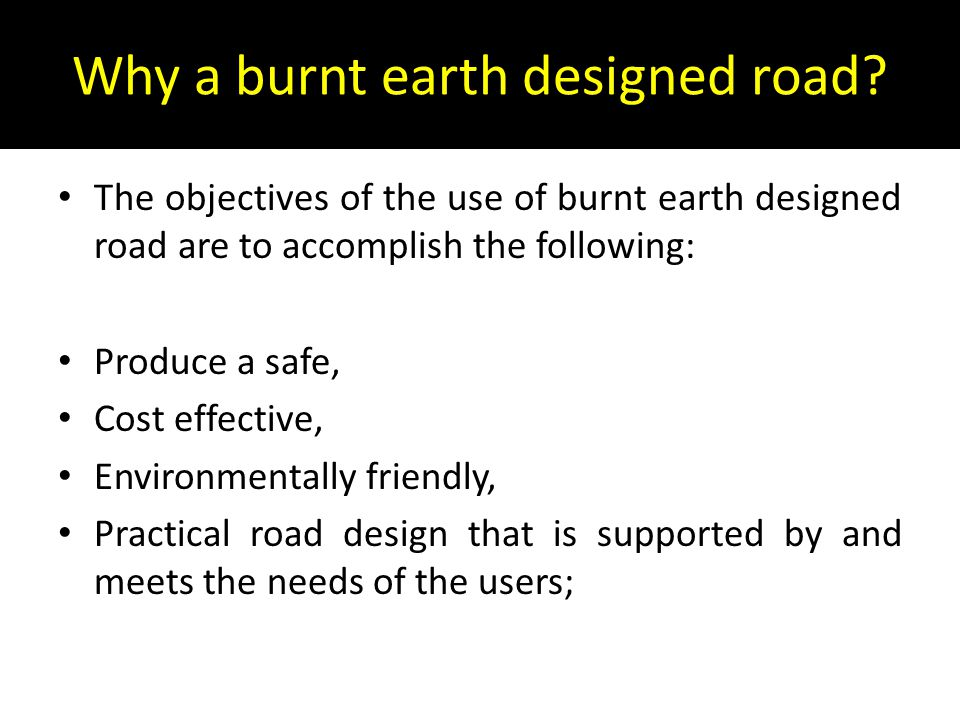Why a burnt earth designed road