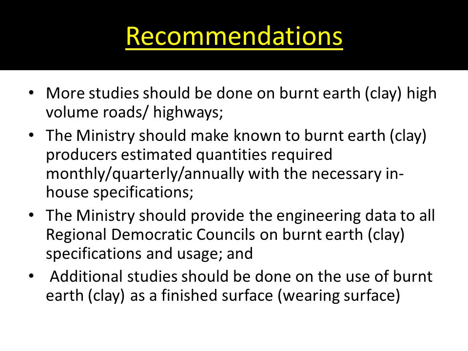 Recommendations More studies should be done on burnt earth (clay) high volume roads/ highways;