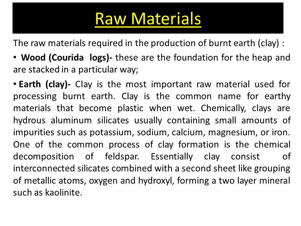 Raw Materials The raw materials required in the production of burnt earth (clay) :