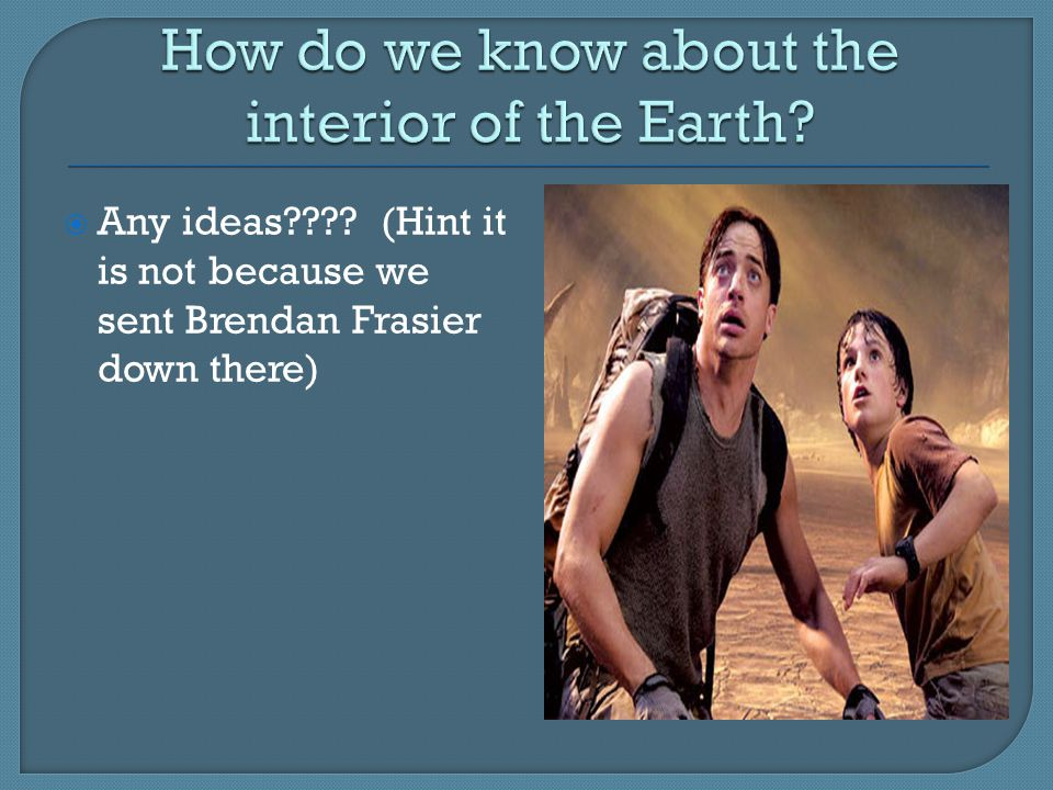 How do we know about the interior of the Earth