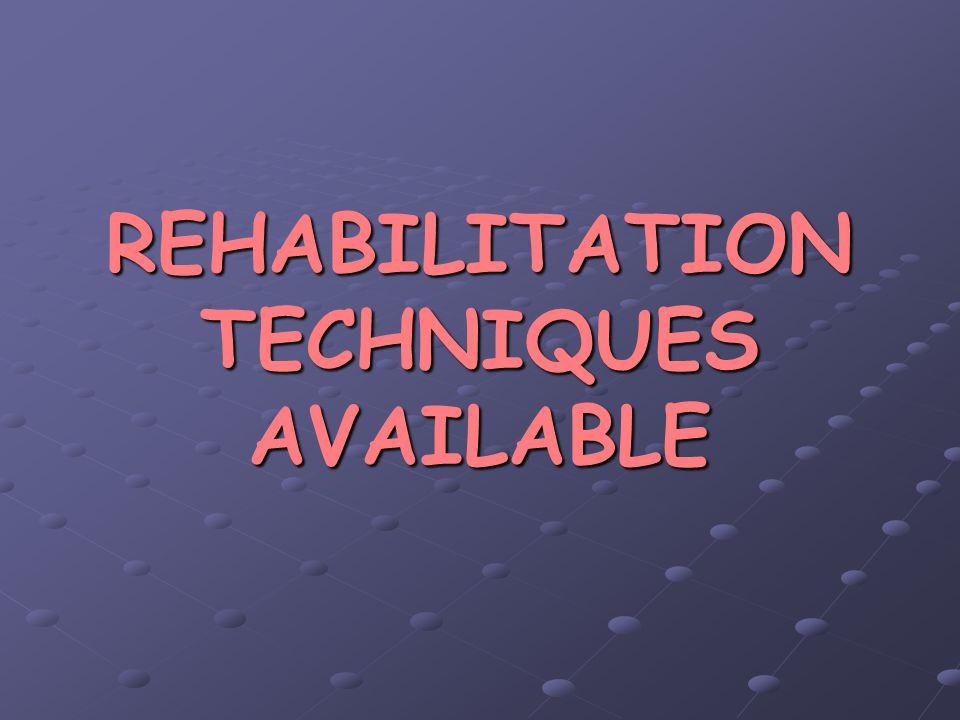 REHABILITATION TECHNIQUES AVAILABLE