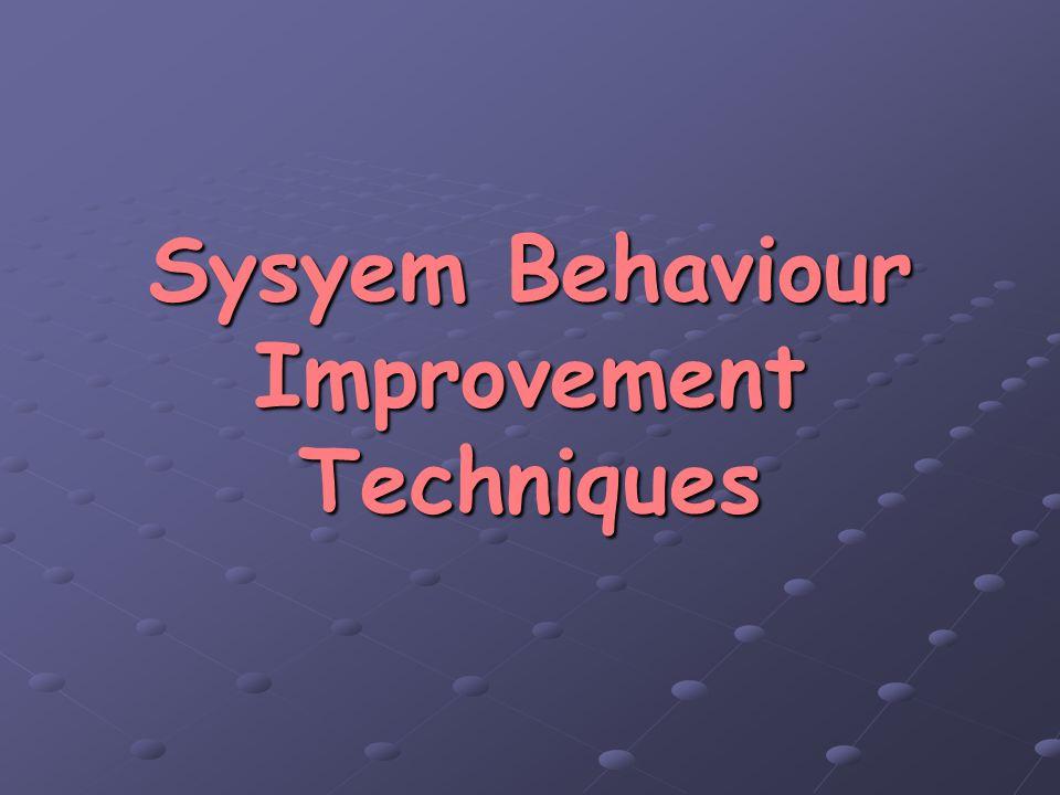 Sysyem Behaviour Improvement Techniques