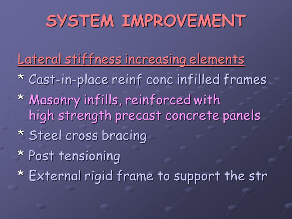 SYSTEM IMPROVEMENT Lateral stiffness increasing elements