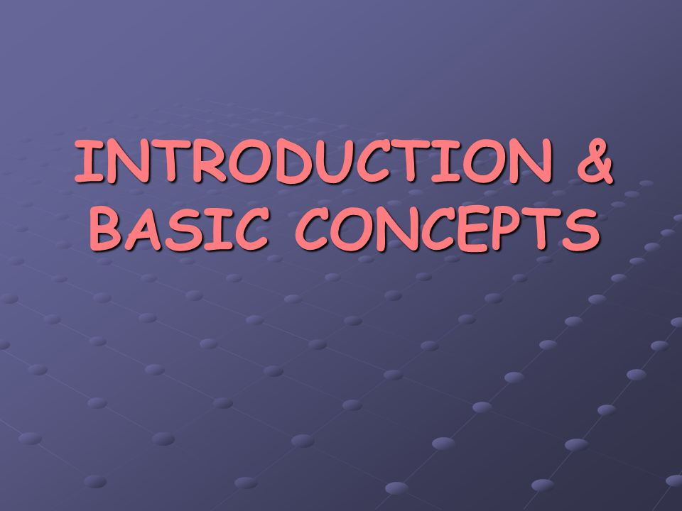 INTRODUCTION & BASIC CONCEPTS