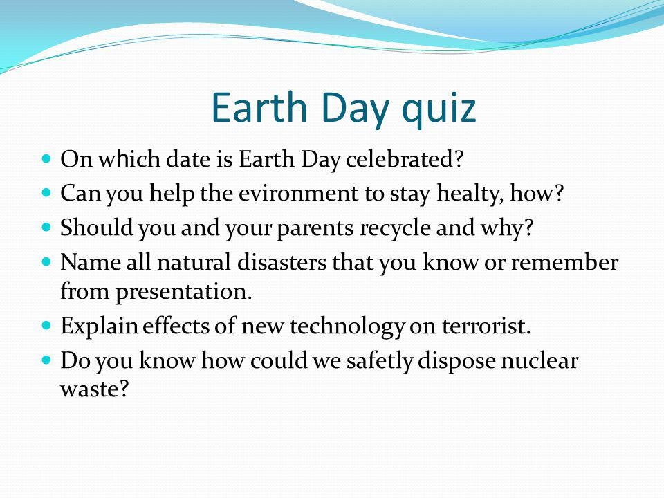 Earth Day quiz On which date is Earth Day celebrated