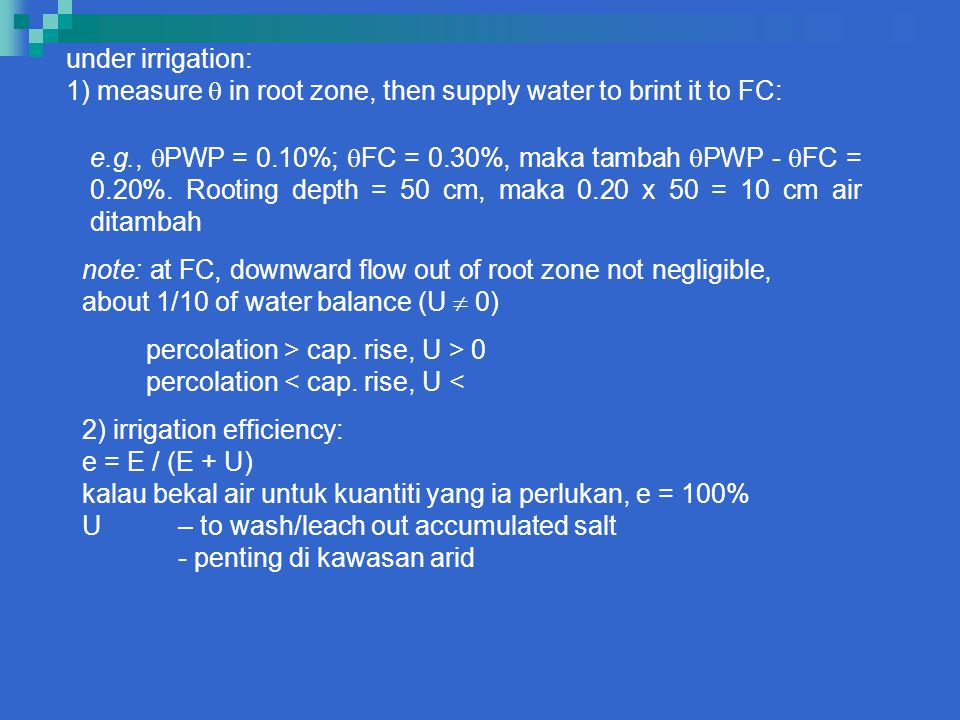 under irrigation: 1) measure  in root zone, then supply water to brint it to FC: