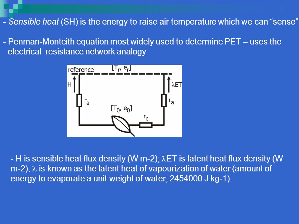 - Sensible heat (SH) is the energy to raise air temperature which we can sense .