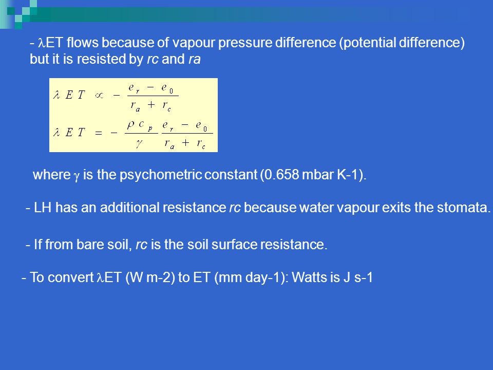 - ET flows because of vapour pressure difference (potential difference) but it is resisted by rc and ra